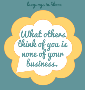 what-others-think-of-you-is-none-of-your-business
